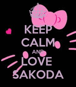Poster: KEEP CALM AND LOVE  SAKODA