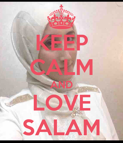 Poster: KEEP CALM AND LOVE SALAM