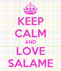 Poster: KEEP CALM AND LOVE SALAME