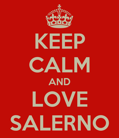 Poster: KEEP CALM AND LOVE SALERNO