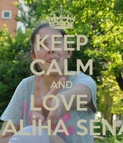 Poster: KEEP CALM AND LOVE  SALİHA SENA