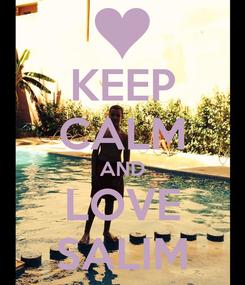 Poster: KEEP CALM AND LOVE SALIM