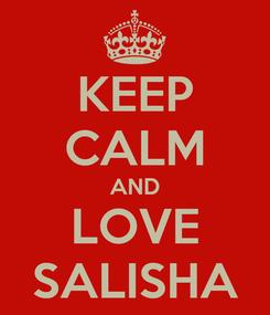 Poster: KEEP CALM AND LOVE SALISHA