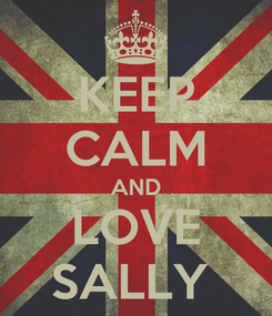 Poster: KEEP CALM AND LOVE SALLY