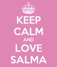 Poster: KEEP CALM AND LOVE SALMA