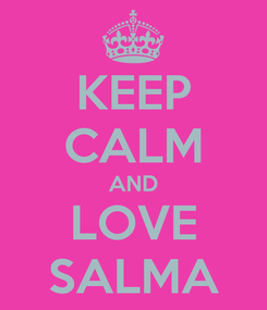 Poster: KEEP CALM AND LOVE SALMA
