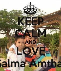 Poster: KEEP CALM AND LOVE Salma Amthal