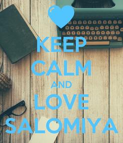 Poster: KEEP CALM AND LOVE SALOMIYA
