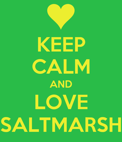 Poster: KEEP CALM AND LOVE SALTMARSH