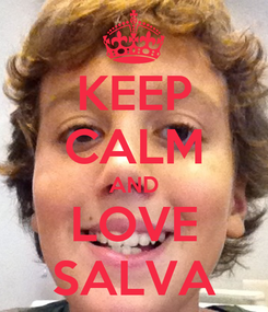 Poster: KEEP CALM AND LOVE SALVA