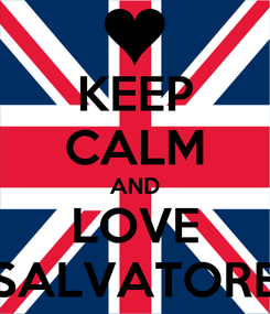 Poster: KEEP CALM AND LOVE SALVATORE