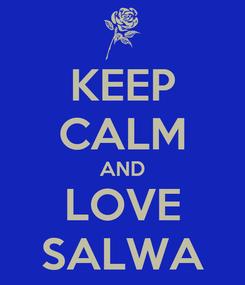 Poster: KEEP CALM AND LOVE SALWA