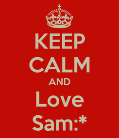 Poster: KEEP CALM AND Love Sam:*