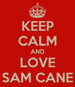 Poster: KEEP CALM AND LOVE SAM CANE