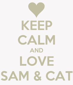 Poster: KEEP CALM AND LOVE SAM & CAT