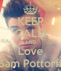 Poster: KEEP CALM AND Love Sam Pottorff