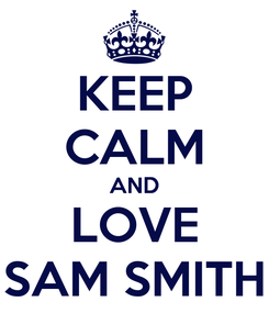Poster: KEEP CALM AND LOVE SAM SMITH
