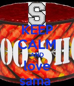 Poster: KEEP CALM AND love sama