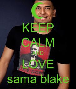 Poster: KEEP CALM AND LOVE sama blake