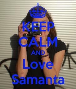 Poster: KEEP CALM AND Love Samanta