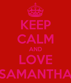 Poster: KEEP CALM AND LOVE SAMANTHA