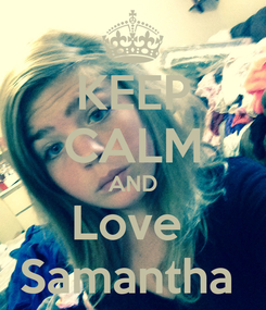 Poster: KEEP CALM AND Love  Samantha