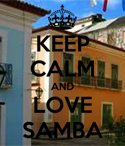Poster: KEEP CALM AND LOVE SAMBA