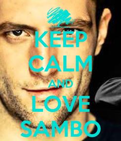 Poster: KEEP CALM AND LOVE SAMBO