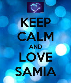 Poster: KEEP CALM AND LOVE SAMIA