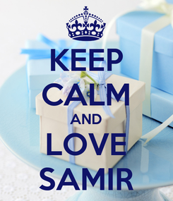 Poster: KEEP CALM AND LOVE SAMIR