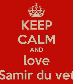 Poster: KEEP CALM AND love Samir du vet