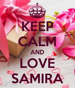 Poster: KEEP CALM AND LOVE SAMIRA