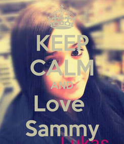Poster: KEEP CALM AND Love  Sammy