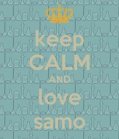 Poster: keep CALM AND love samo