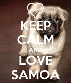 Poster: KEEP CALM AND LOVE SAMOA