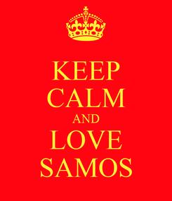 Poster: KEEP CALM AND LOVE SAMOS