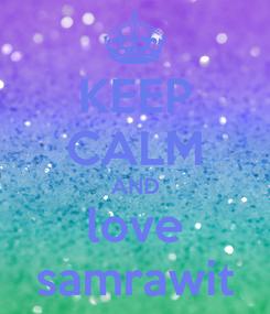 Poster: KEEP CALM AND love samrawit