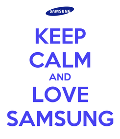 Poster: KEEP CALM AND LOVE SAMSUNG