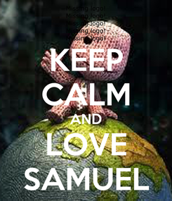 Poster: KEEP CALM AND LOVE SAMUEL
