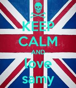Poster: KEEP CALM AND love samy