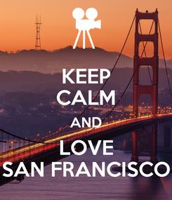 Poster: KEEP CALM AND LOVE SAN FRANCISCO