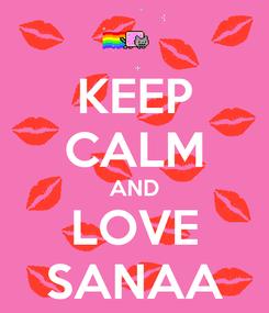 Poster: KEEP CALM AND LOVE SANAA