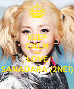 Poster: KEEP CALM AND LOVE SANADARA (2NE1)