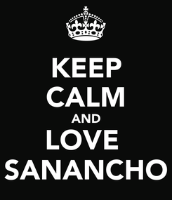 Poster: KEEP CALM AND LOVE  SANANCHO
