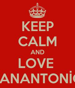 Poster: KEEP CALM AND LOVE  SANANTONİO