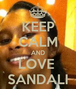 Poster: KEEP CALM AND LOVE  SANDALI