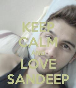 Poster: KEEP CALM AND LOVE SANDEEP