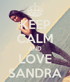Poster: KEEP CALM AND LOVE SANDRA