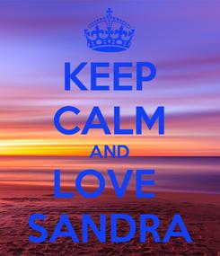 Poster: KEEP CALM AND LOVE  SANDRA