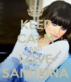 Poster: KEEP CALM AND LOVE SANDRINA